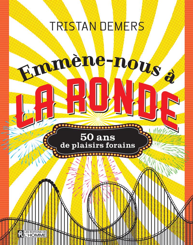 Tristan Demers - Emmène-nous à la Ronde - 50 ans de plaisirs forains