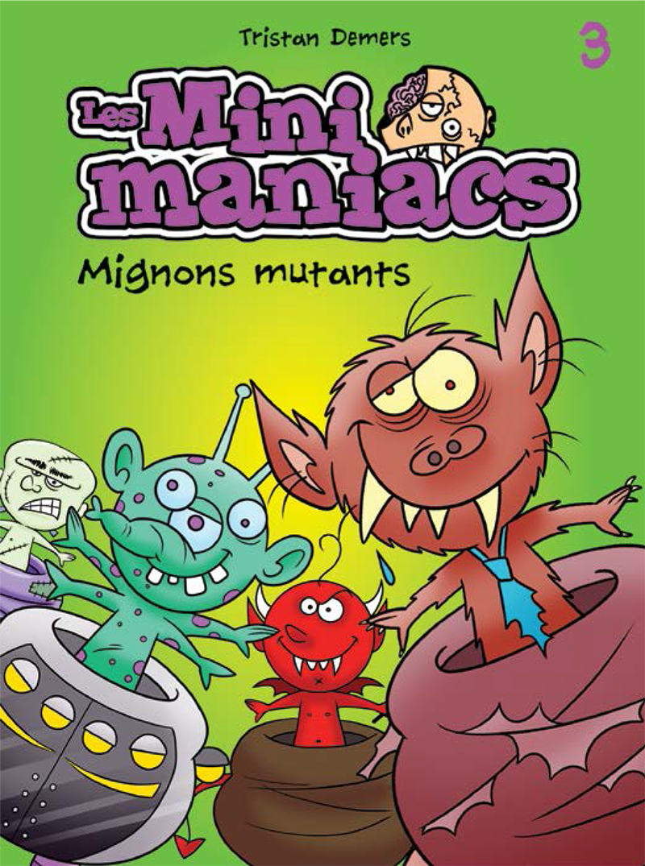 Les Minimaniacs - Mignons mutants #3